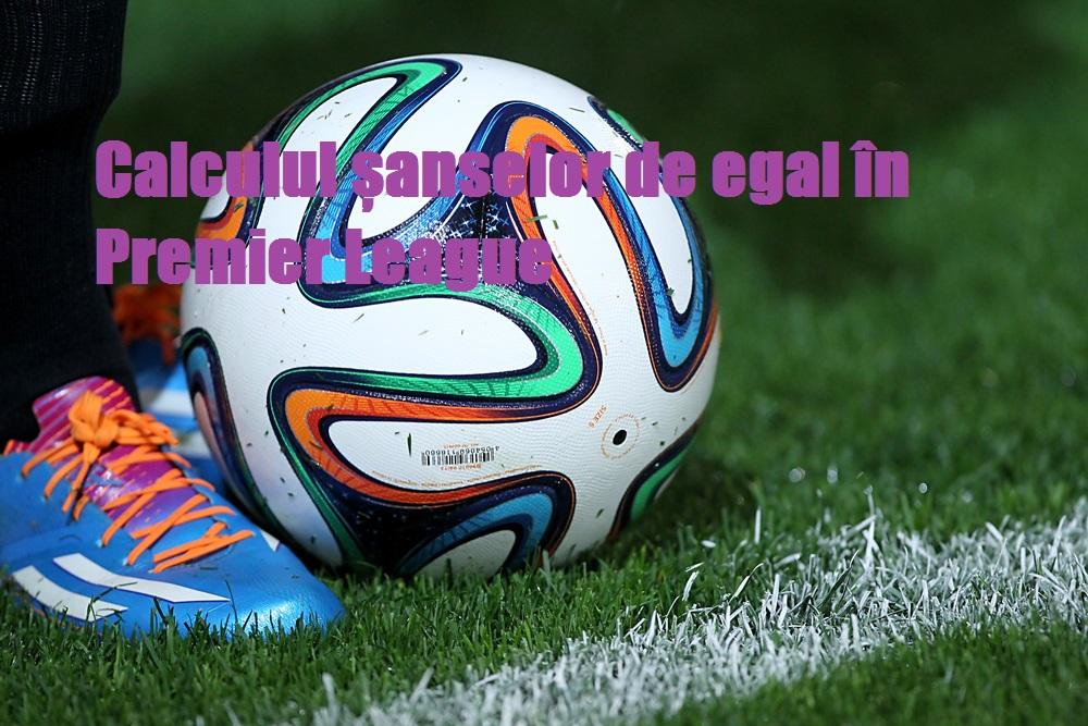 Calculul șanselor de egal în Premier League
