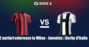 2 pariuri valoroase la Milan - Juventus