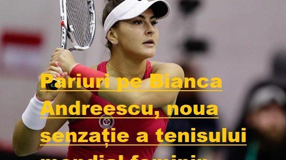 Pariuri pe Bianca Andreescu, noua senzație a tenisului feminin
