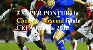 3 SUPER PONTURI la Chelsea - Arsenal finala UEFA League 2019