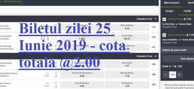 Biletul zilei 25 Iunie 2019 - cota totală @2.00