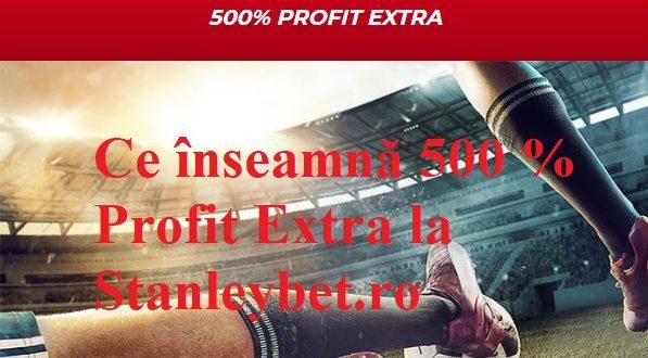 Ce înseamnă 500 % Profit Extra la Stanleybet.ro