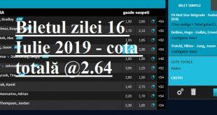 Biletul zilei 16 Iulie 2019 - cota totală @2.64