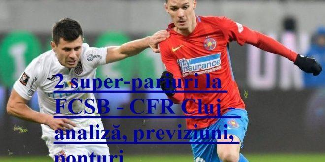 2 super-pariuri la FCSB - CFR Cluj - analiză, previziuni, ponturi