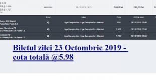 Biletul zilei 23 Octombrie 2019 - cota totală @5.98