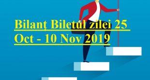 Bilanț Biletul zilei 25 Oct - 10 Nov 2019