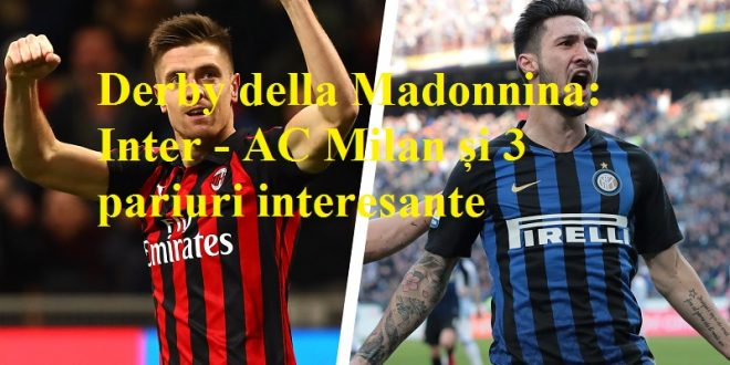 Derby della Madonnina Inter - AC Milan și 3 pariuri interesante