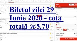 Biletul zilei 29 Iunie 2020 - cota totală @5.70