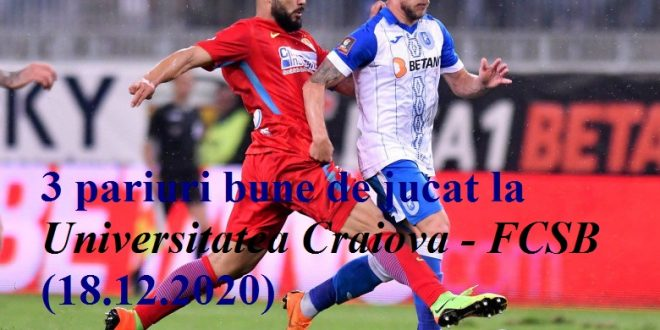 3 pariuri bune de jucat la Universitatea Craiova - FCSB (18.12.2020)