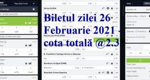 Biletul zilei 26 Februarie 2021 - cota totală @2.38