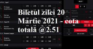 Biletul zilei 20 Martie 2021 - cota totală @2.51