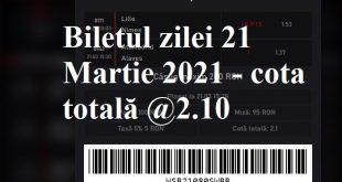 Biletul zilei 21 Martie 2021 - cota totală @2.10