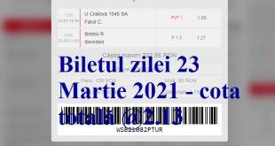 Biletul zilei 23 Martie 2021 - cota totală @2.13