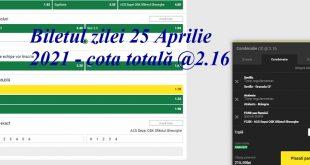 Biletul zilei 25 Aprilie 2021 - cota totală @2.16
