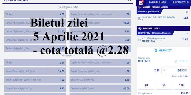 Biletul zilei 5 Aprilie 2021 - cota totală @2.28