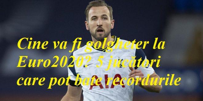 Cine va fi golgheter la Euro2020? 5 jucători care pot bate recordurile