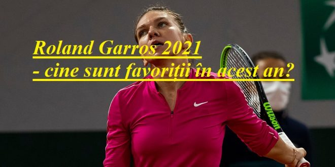 Roland Garros 2021 - cine sunt favoriții în acest an?