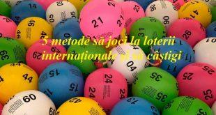 5 metode să joci la loterii internaționale și să câștigi