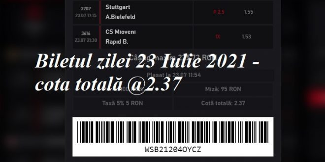 Biletul zilei 23 Iulie 2021 - cota totală @2.37