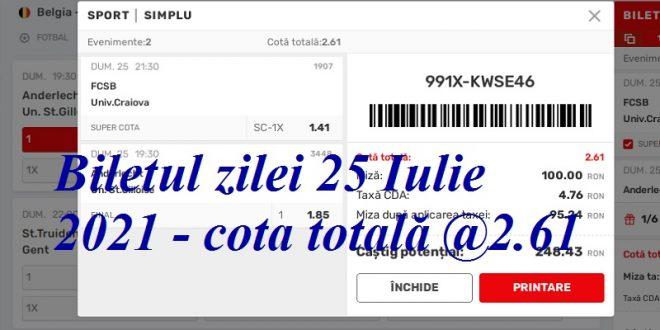 Biletul zilei 25 Iulie 2021 - cota totală @2.61
