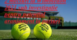 2 meciuri la Wimbledon 2021 sub investigație pentru potențial aranjament la pariuri