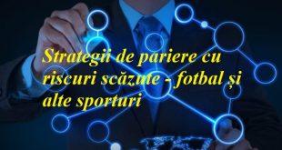 Strategii de pariere cu riscuri scăzute - fotbal și alte sporturi